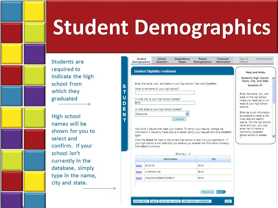 Student Demographics 25 Students are required to indicate the high school from which they graduated High school names will be shown for you to select and confirm.
