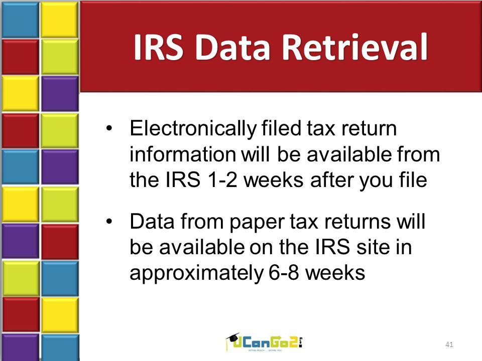 IRS Data Retrieval Electronically filed tax return information will be available from the IRS 1-2 weeks after you file Data from paper tax returns wil
