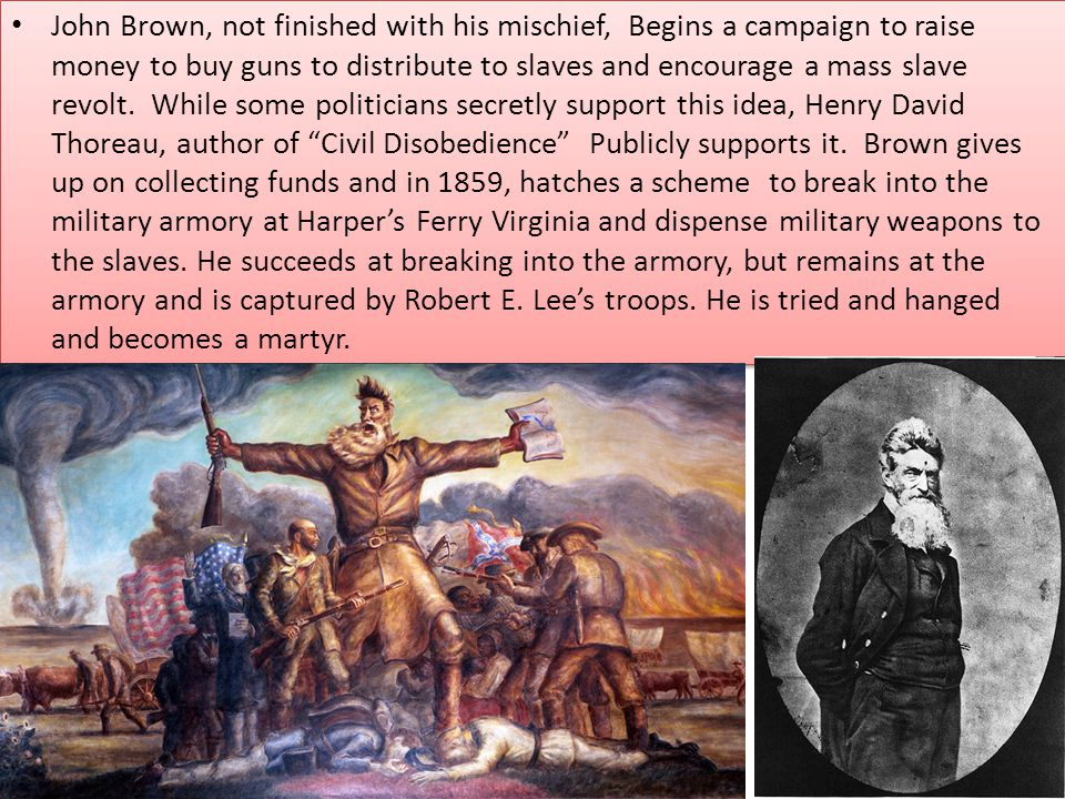 John Brown, not finished with his mischief, Begins a campaign to raise money to buy guns to distribute to slaves and encourage a mass slave revolt. Wh