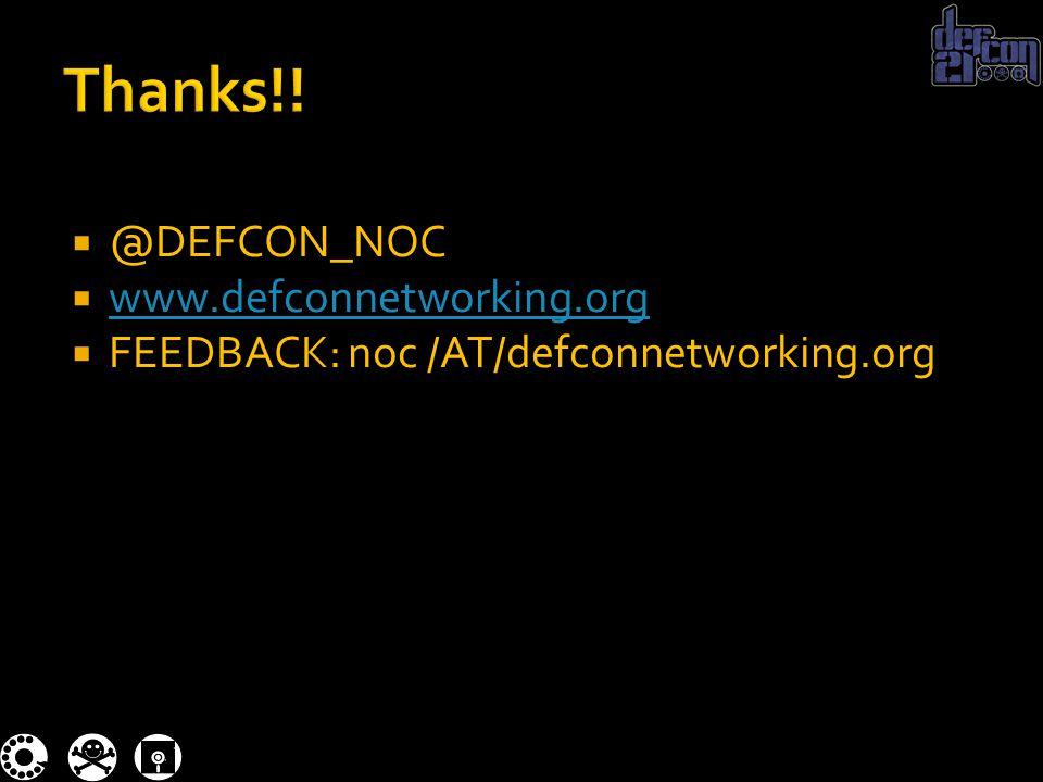  @DEFCON_NOC  www.defconnetworking.org www.defconnetworking.org  FEEDBACK: noc /AT/defconnetworking.org
