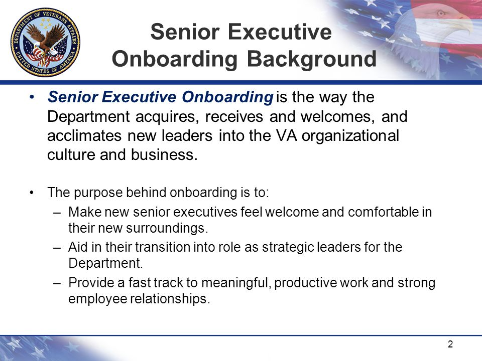 Senior Executive Onboarding Background Senior Executive Onboarding is the way the Department acquires, receives and welcomes, and acclimates new leade