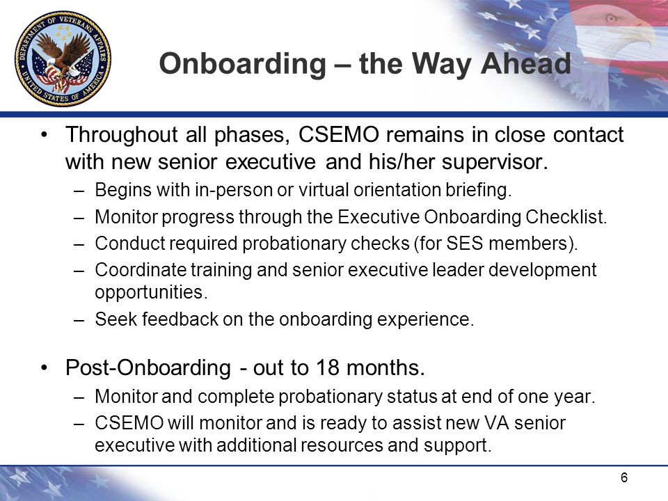 Onboarding – the Way Ahead Throughout all phases, CSEMO remains in close contact with new senior executive and his/her supervisor. –Begins with in-per