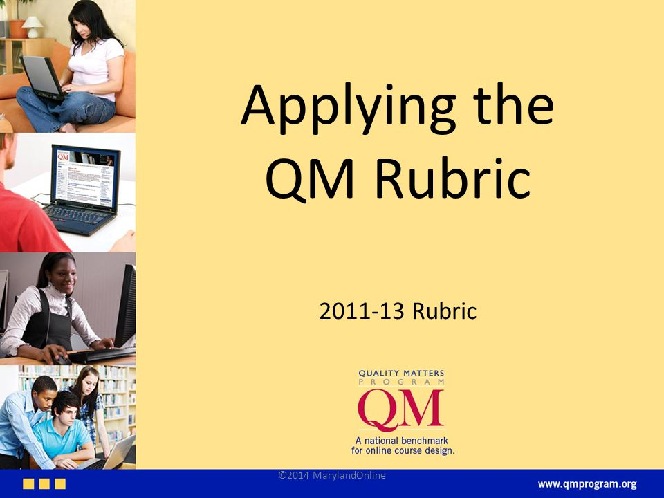 Applying the QM Rubric 2011-13 Rubric ©2014 MarylandOnline