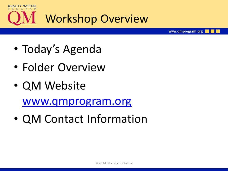 Workshop Overview Today's Agenda Folder Overview QM Website www.qmprogram.org www.qmprogram.org QM Contact Information ©2014 MarylandOnline