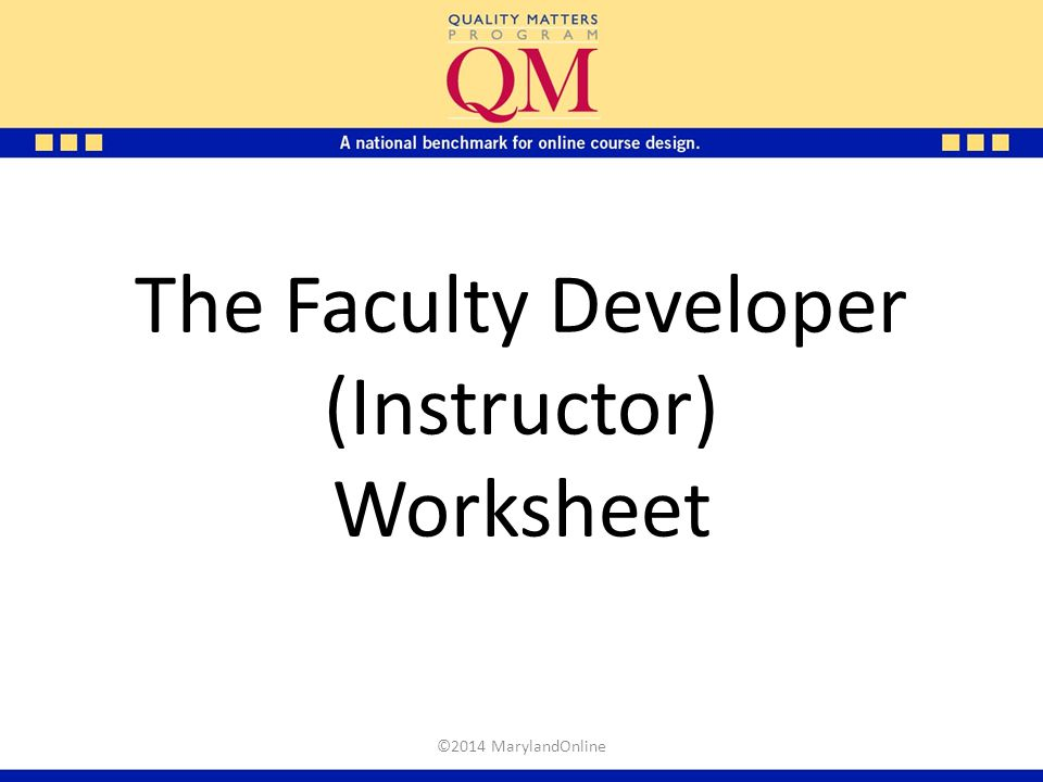 The Faculty Developer (Instructor) Worksheet ©2014 MarylandOnline