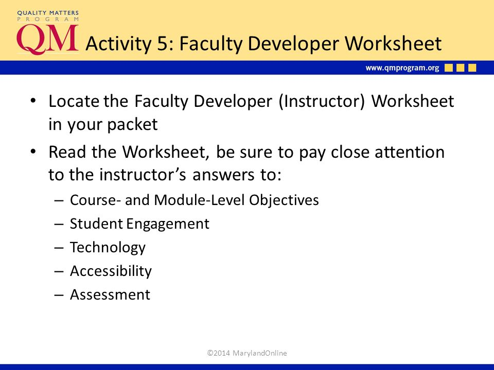 Activity 5: Faculty Developer Worksheet Locate the Faculty Developer (Instructor) Worksheet in your packet Read the Worksheet, be sure to pay close at