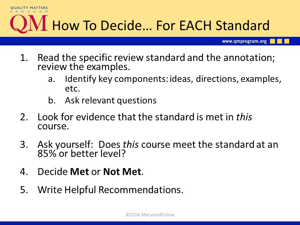How To Decide… For EACH Standard 1.Read the specific review standard and the annotation; review the examples. a.Identify key components: ideas, direct