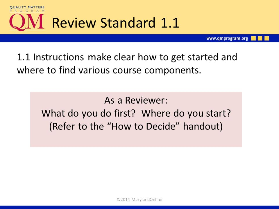 Review Standard 1.1 1.1 Instructions make clear how to get started and where to find various course components. As a Reviewer: What do you do first? W