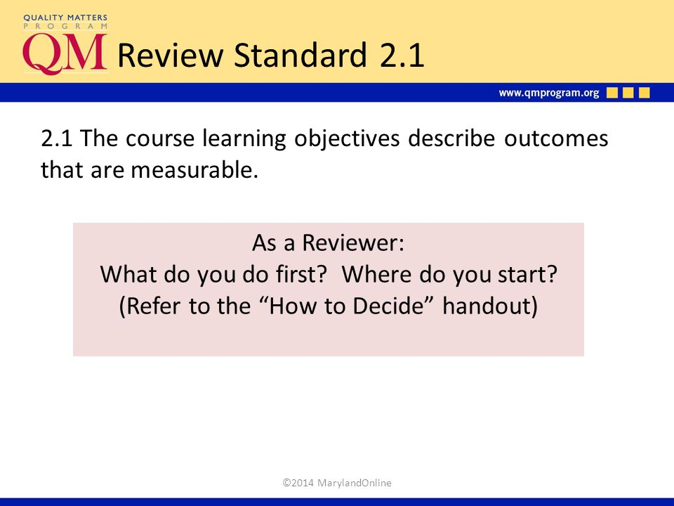 Review Standard 2.1 2.1 The course learning objectives describe outcomes that are measurable. As a Reviewer: What do you do first? Where do you start?