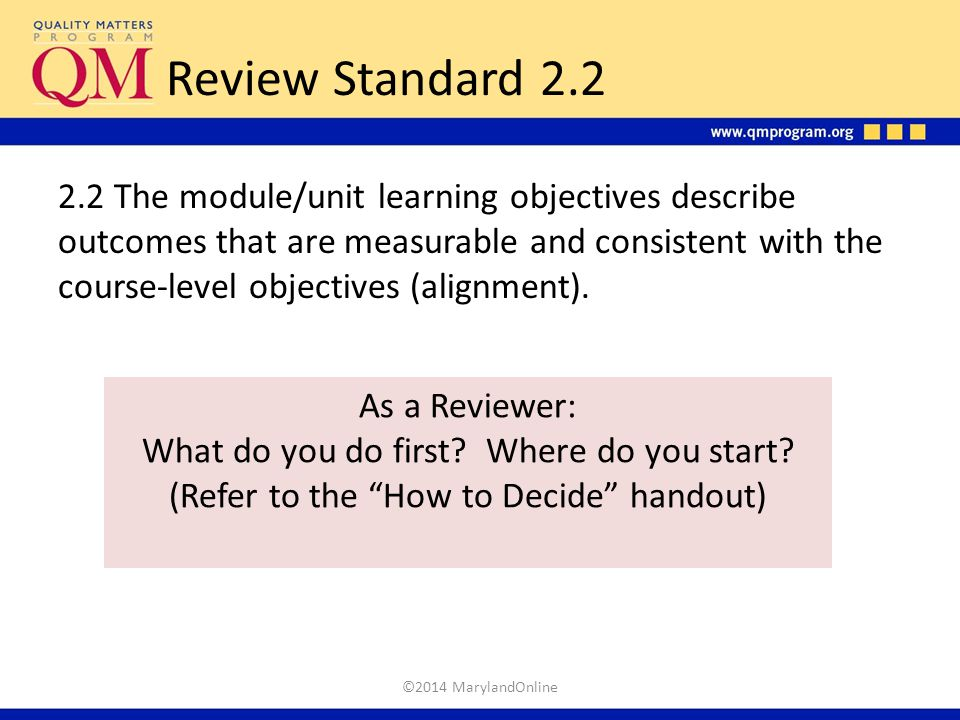 Review Standard 2.2 2.2 The module/unit learning objectives describe outcomes that are measurable and consistent with the course-level objectives (ali