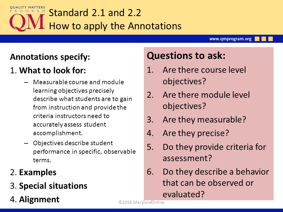 Standard 2.1 and 2.2 How to apply the Annotations Questions to ask: 1.Are there course level objectives? 2.Are there module level objectives? 3.Are th