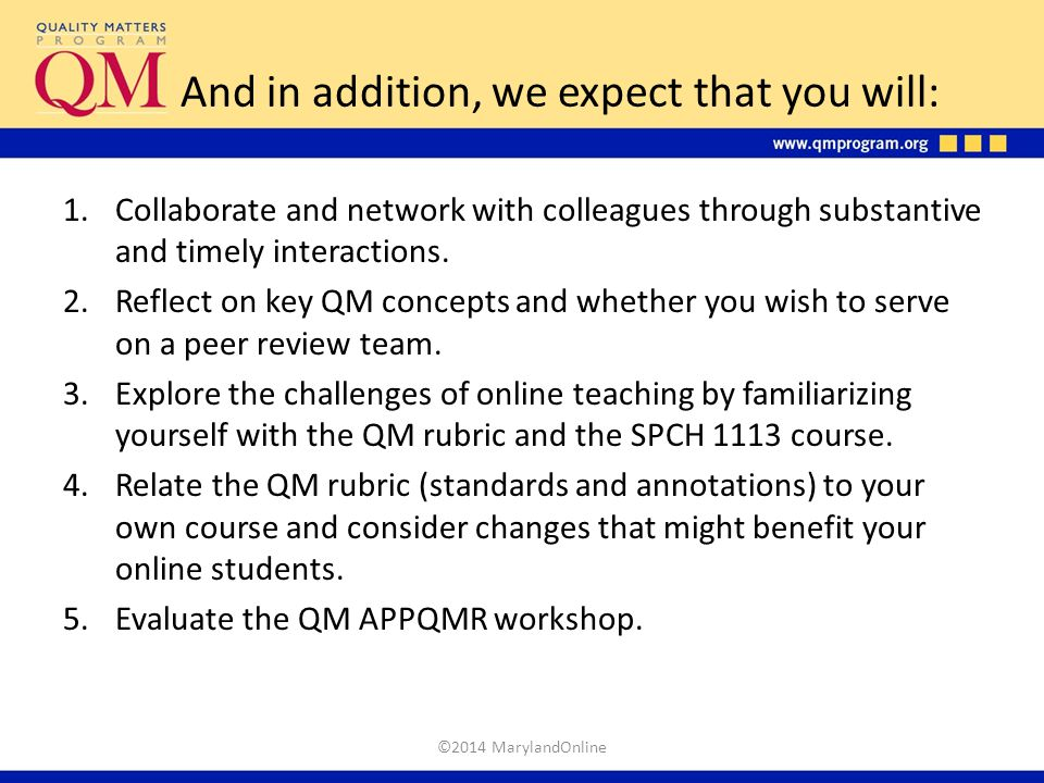 And in addition, we expect that you will: 1.Collaborate and network with colleagues through substantive and timely interactions. 2.Reflect on key QM c