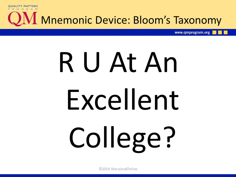 Mnemonic Device: Bloom's Taxonomy R U At An Excellent College? ©2014 MarylandOnline