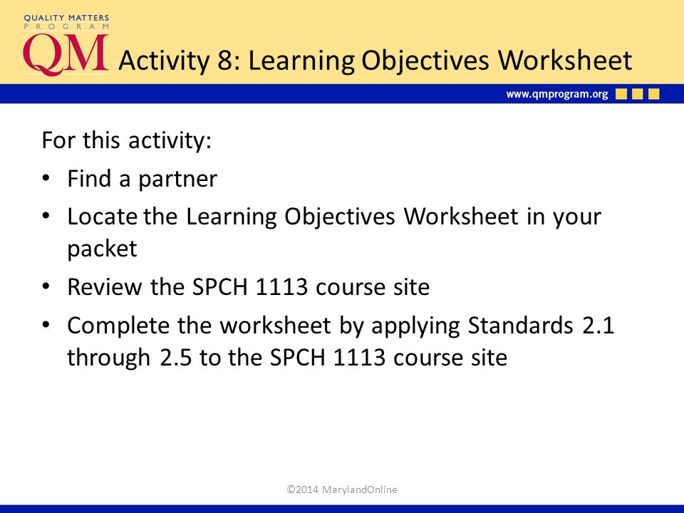 Activity 8: Learning Objectives Worksheet For this activity: Find a partner Locate the Learning Objectives Worksheet in your packet Review the SPCH 11