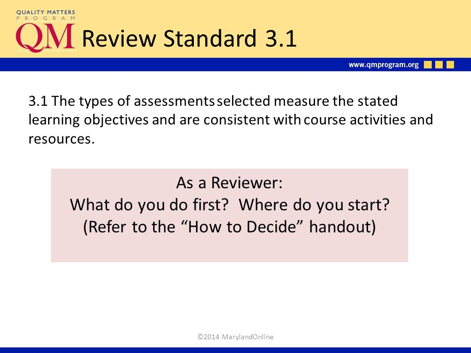 Review Standard 3.1 3.1 The types of assessments selected measure the stated learning objectives and are consistent with course activities and resourc