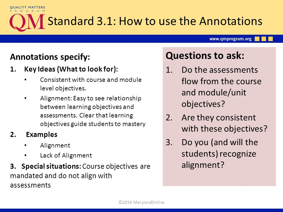 Questions to ask: 1.Do the assessments flow from the course and module/unit objectives? 2.Are they consistent with these objectives? 3.Do you (and wil