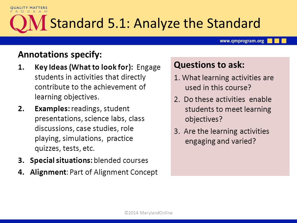 Questions to ask: 1. What learning activities are used in this course? 2. Do these activities enable students to meet learning objectives? 3. Are the