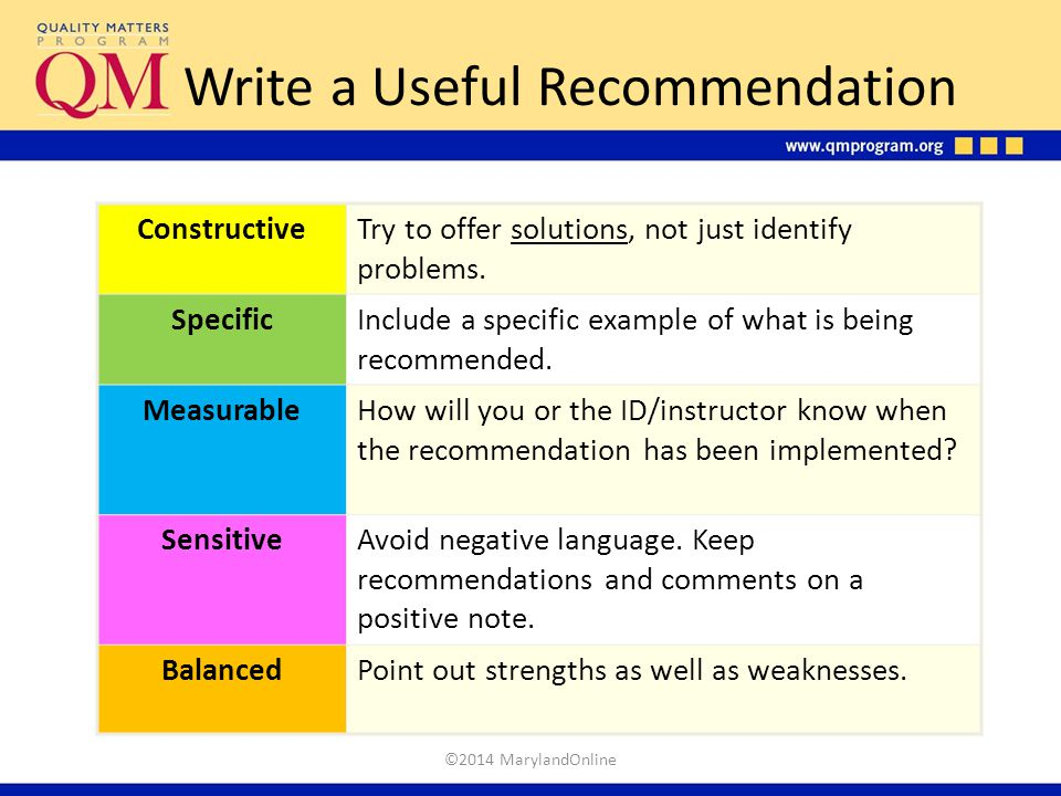 Write a Useful Recommendation ConstructiveTry to offer solutions, not just identify problems. SpecificInclude a specific example of what is being reco