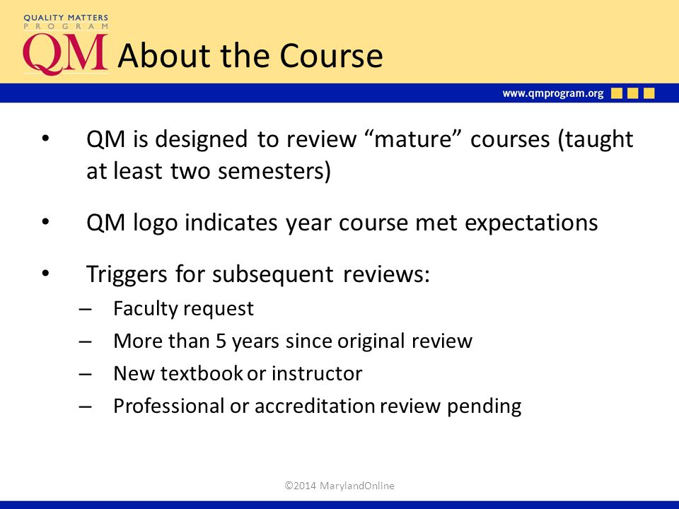 """About the Course QM is designed to review """"mature"""" courses (taught at least two semesters) QM logo indicates year course met expectations Triggers for"""