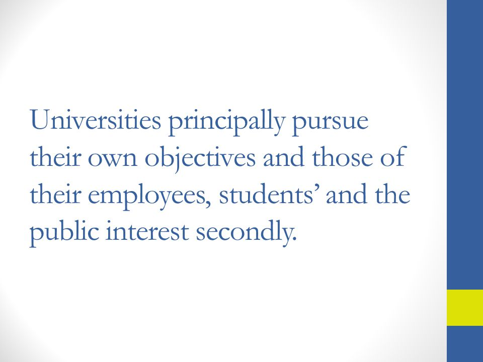 Universities principally pursue their own objectives and those of their employees, students' and the public interest secondly.