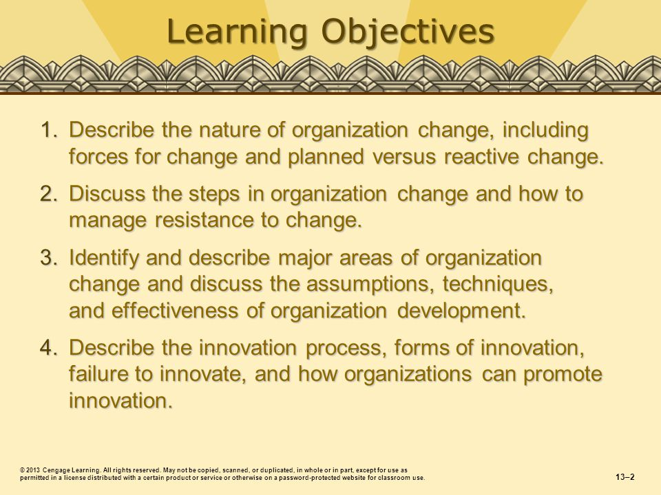 The Nature of Organization Change Organization ChangeOrganization Change  Any substantive modification to some part of the organization (e.g., work schedules, machinery, employees).
