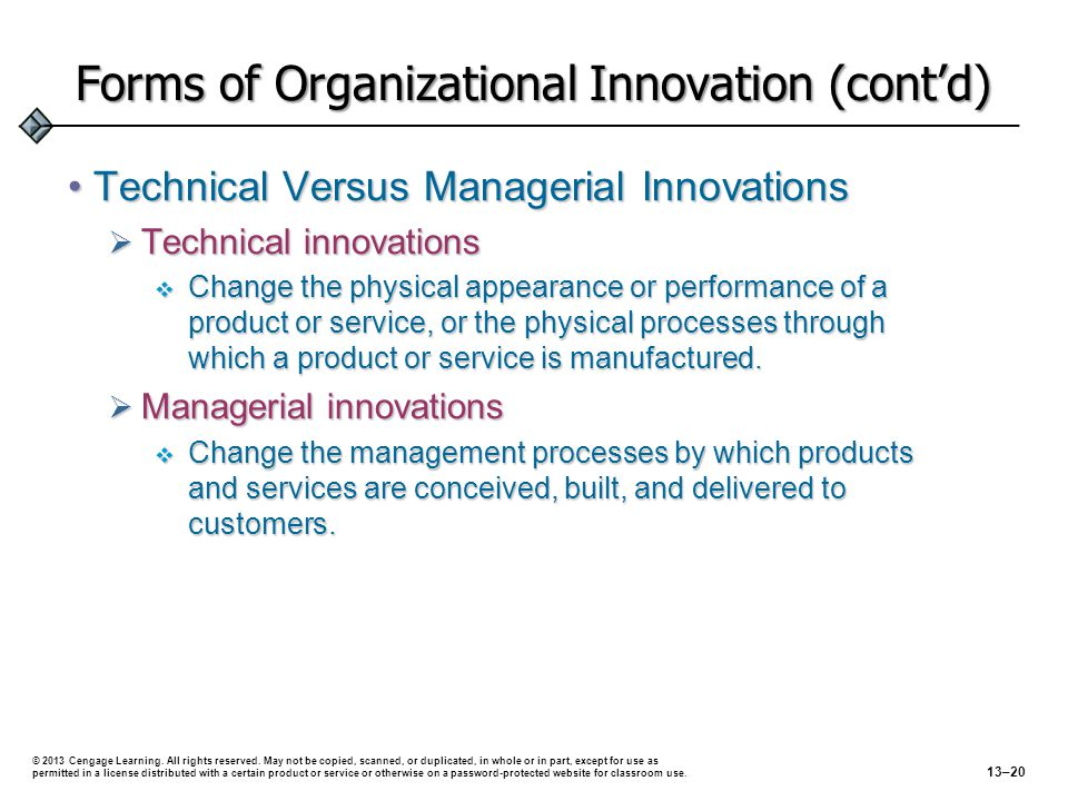 Forms of Organizational Innovation (cont'd) Technical Versus Managerial InnovationsTechnical Versus Managerial Innovations  Technical innovations  C