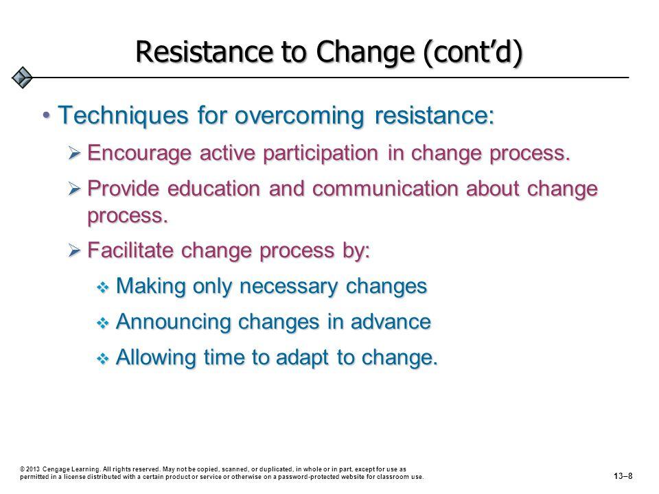 Resistance to Change (cont'd) Techniques for overcoming resistance:Techniques for overcoming resistance:  Encourage active participation in change pr