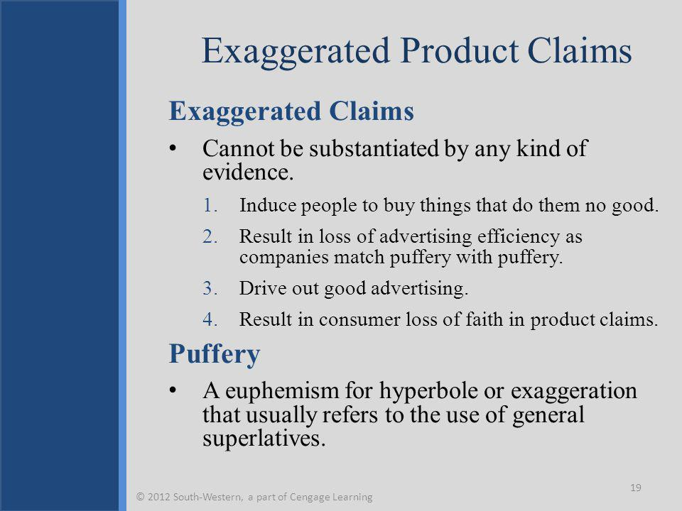 Exaggerated Product Claims Exaggerated Claims Cannot be substantiated by any kind of evidence.