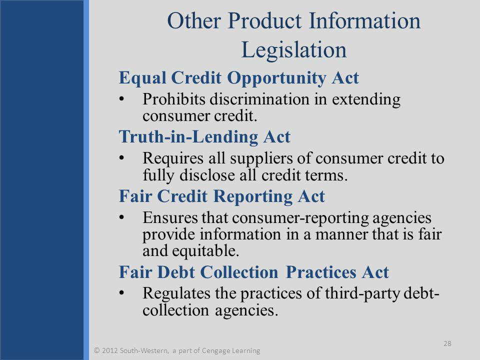 Other Product Information Legislation Equal Credit Opportunity Act Prohibits discrimination in extending consumer credit.