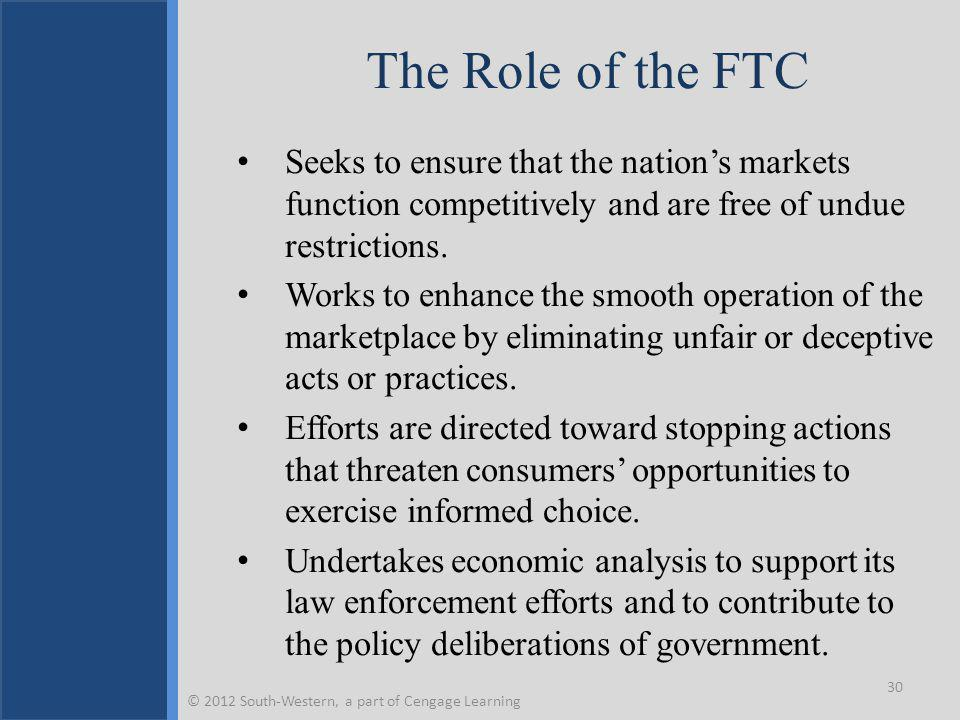 The Role of the FTC Seeks to ensure that the nation's markets function competitively and are free of undue restrictions.