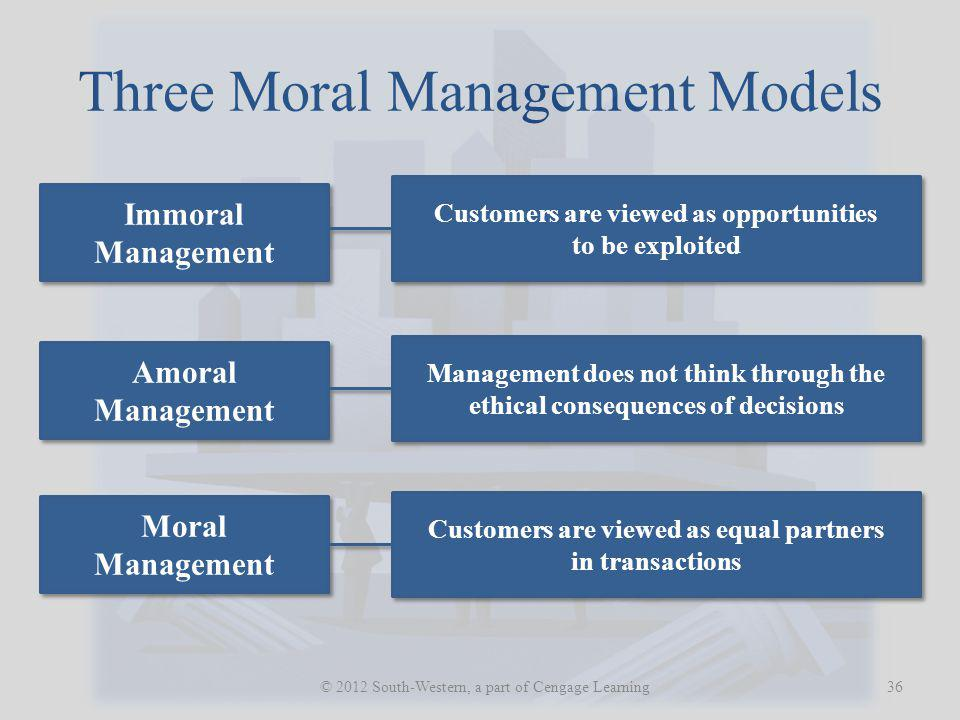 Three Moral Management Models 36 © 2012 South-Western, a part of Cengage Learning