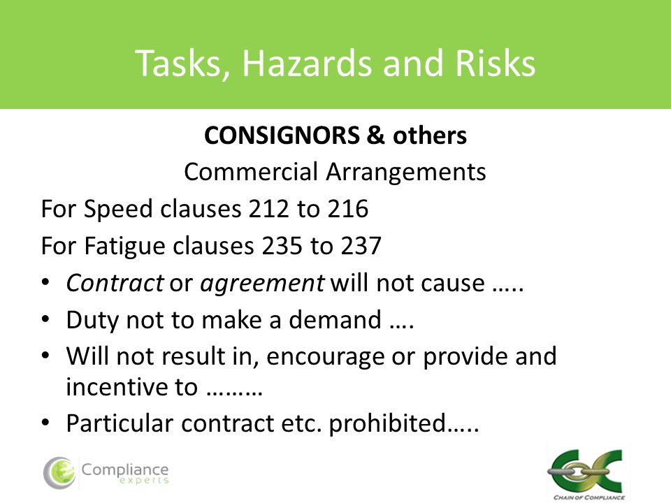Tasks, Hazards and Risks CONSIGNORS & others Commercial Arrangements For Speed clauses 212 to 216 For Fatigue clauses 235 to 237 Contract or agreement will not cause …..
