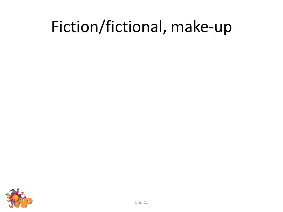 Fiction/fictional, make-up Unit 13