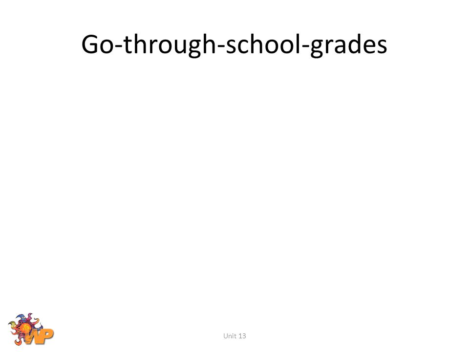 Go-through-school-grades Unit 13