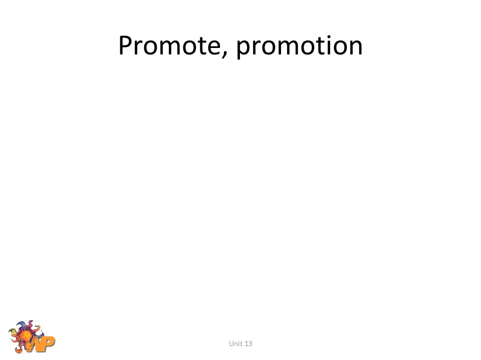 Promote, promotion Unit 13