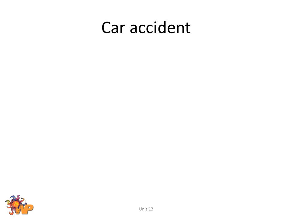 Car accident Unit 13