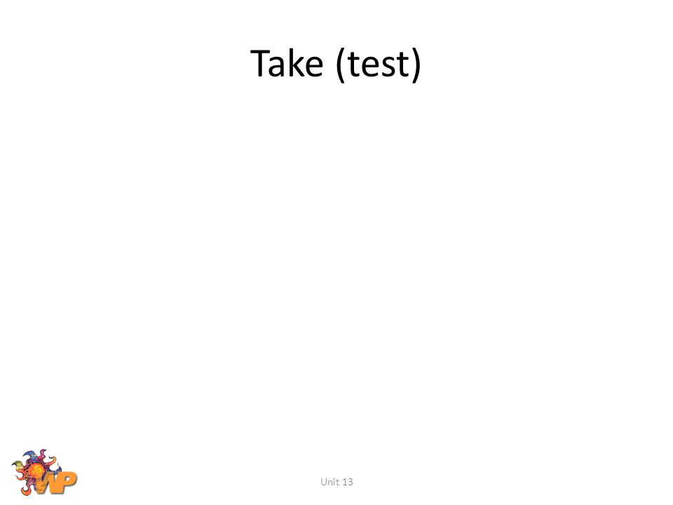 Take (test) Unit 13