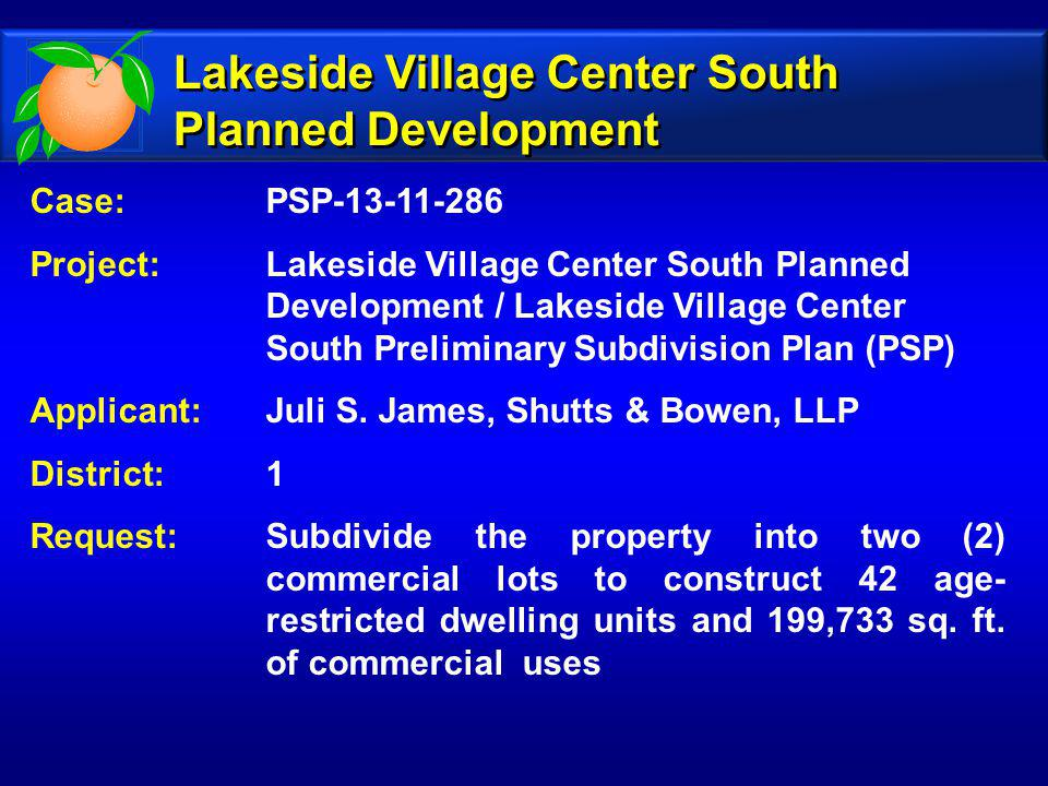 Case: PSP-13-11-286 Project: Lakeside Village Center South Planned Development / Lakeside Village Center South Preliminary Subdivision Plan (PSP) Applicant: Juli S.