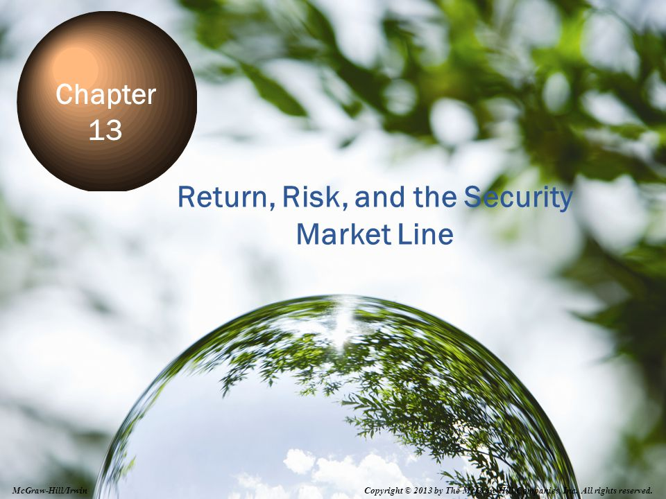 13-1 Return, Risk, and the Security Market Line Chapter 13 Copyright © 2013 by The McGraw-Hill Companies, Inc.