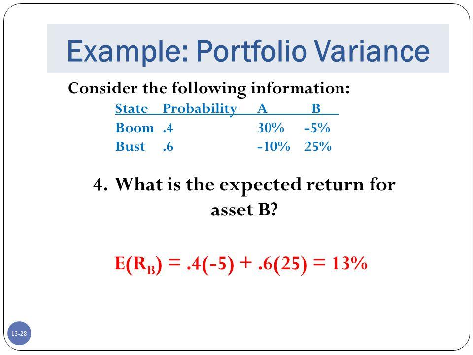 13-28 Example: Portfolio Variance Consider the following information: StateProbabilityA B Boom.430%-5% Bust.6-10%25% 4.