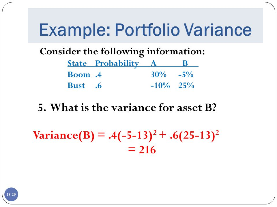 13-29 Example: Portfolio Variance Consider the following information: StateProbabilityA B Boom.430%-5% Bust.6-10%25% 5.