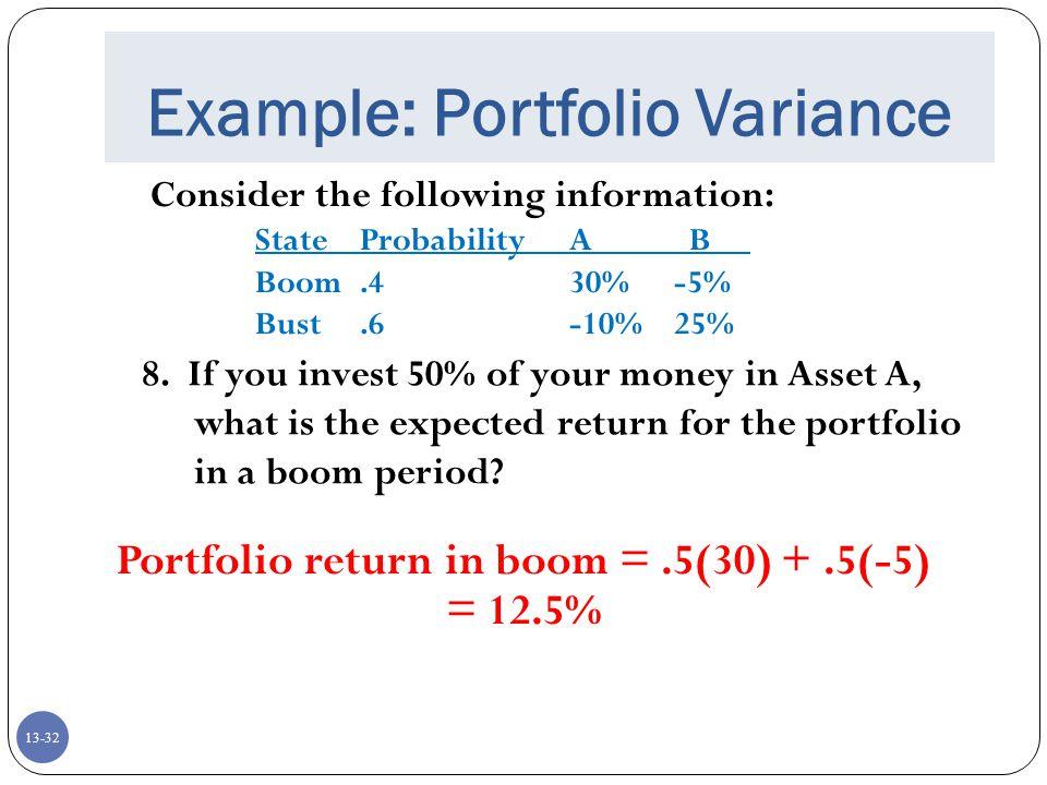 13-32 Example: Portfolio Variance Consider the following information: StateProbabilityA B Boom.430%-5% Bust.6-10%25% 8.