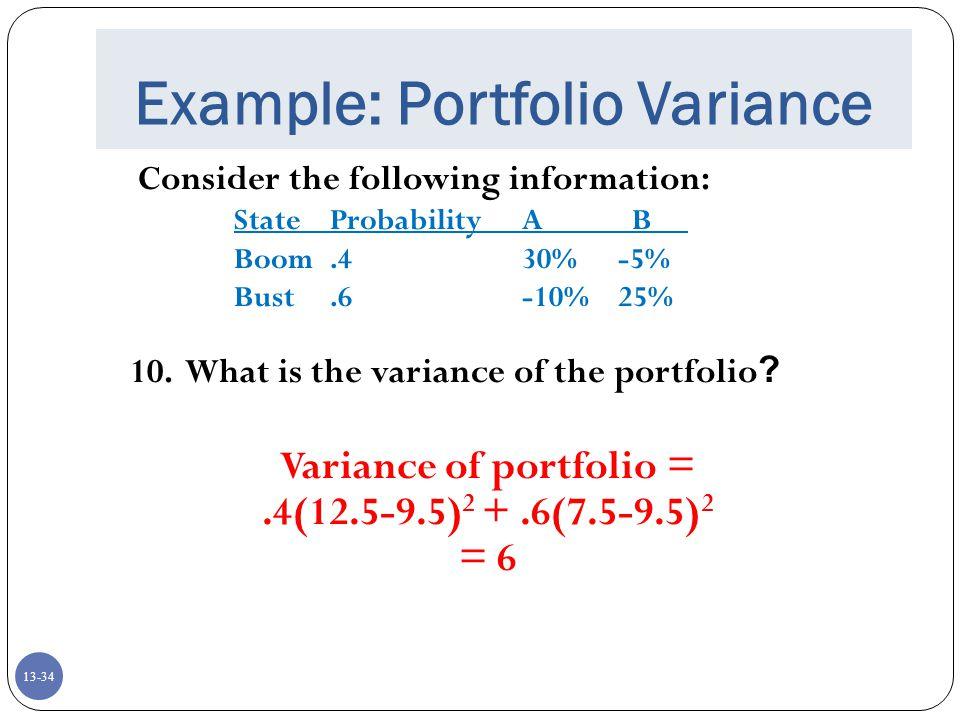 13-34 Example: Portfolio Variance Consider the following information: StateProbabilityA B Boom.430%-5% Bust.6-10%25% 10.