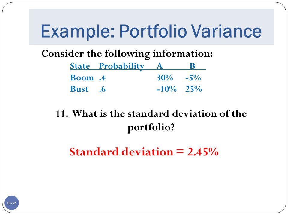 13-35 Example: Portfolio Variance Consider the following information: StateProbabilityA B Boom.430%-5% Bust.6-10%25% 11.