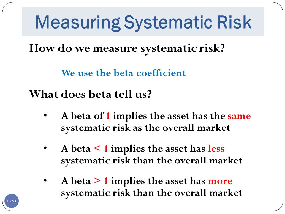 13-53 Measuring Systematic Risk How do we measure systematic risk.