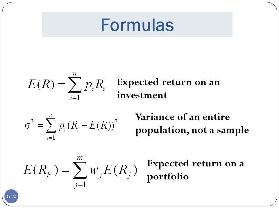 13-72 Formulas Expected return on an investment Variance of an entire population, not a sample Expected return on a portfolio