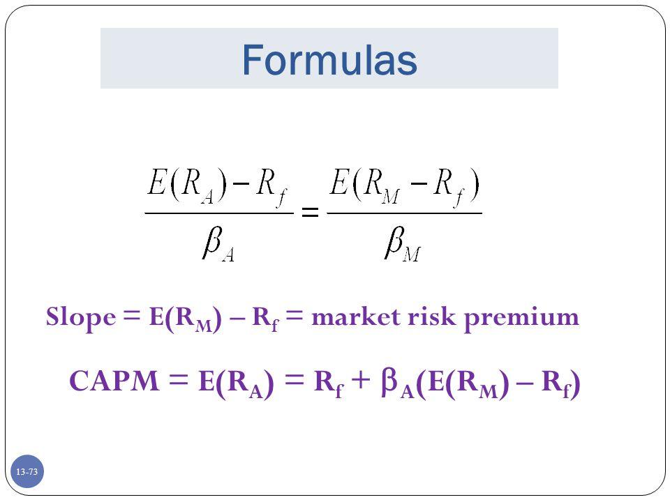 13-73 Formulas Slope = E(R M ) – R f = market risk premium CAPM = E(R A ) = R f +  A (E(R M ) – R f )