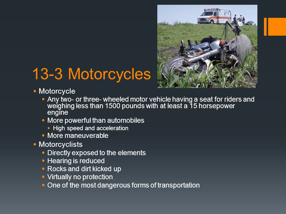 13-3 Motorcycles  Motorcycle  Any two- or three- wheeled motor vehicle having a seat for riders and weighing less than 1500 pounds with at least a 1
