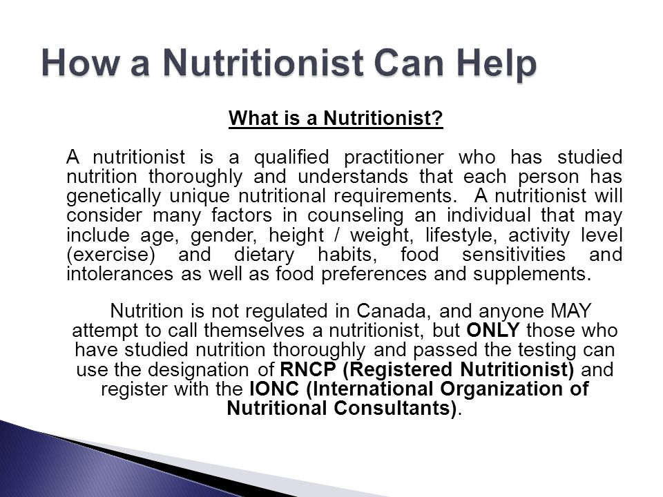 What is a Nutritionist? A nutritionist is a qualified practitioner who has studied nutrition thoroughly and understands that each person has genetical