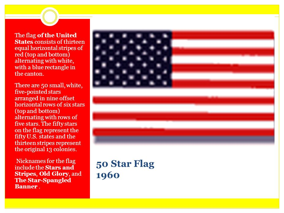 50 Star Flag 1960 The flag of the United States consists of thirteen equal horizontal stripes of red (top and bottom) alternating with white, with a b